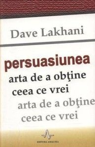 Dave Lakhani - Persuasiunea - Arta de a obtine ceea ce vrei Carti Online, Dale Carnegie, Books To Read, Language, Marketing, Reading, Quotes, Maya, Happiness
