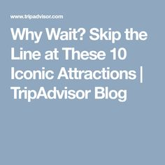 Why Wait? Skip the Line at These 10 Iconic Attractions | TripAdvisor Blog