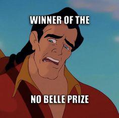 "Gaston: Winner of the ""No Belle Prize."" Giggle, snort. #Disney #WhompWhomp"
