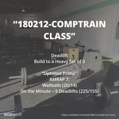 """180212-CompTrain Class"" WOD - : Deadlift; Build to a Heavy Set of 3; ""Optimus Prime""; AMRAP 7:; Wallballs (20/14); On the Minute – 5 Deadlifts (225/155)"