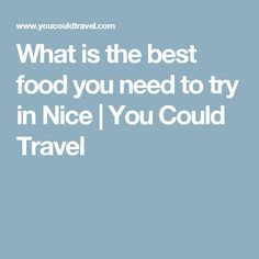 What is the best food you need to try in Nice | You Could Travel