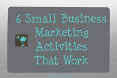 6 Small Business Marketing Activities That Work. Small Business activities to effectively market your products and services. #smallbiz