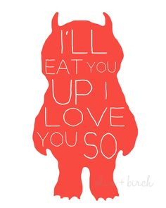 @Vanessa Samurio Pope - This reminded me of Baby Benji! Where the Wild Things Are Nursery Print, I'll Eat You Up I Love You So. $5.00, via Etsy.