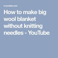 How to make big wool blanket without knitting needles - YouTube