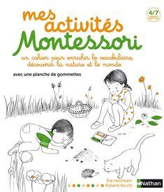 Mes activités Montessori, un cahier pour enrichir le vocabulaire, découvrir la nature et le monde d'Ève Herrmann, illustré par Roberta Rocchi Nathan