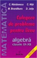 Culegere de probleme pentru liceu - algebra - clasele IX - XII (editie noua…