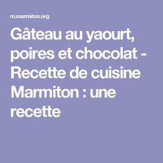 Gâteau au yaourt, poires et chocolat - Recette de cuisine Marmiton : une recette
