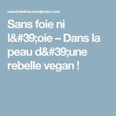 Sans foie ni l'oie – Dans la peau d'une rebelle vegan !