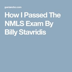 How I Passed The NMLS Exam By Billy Stavridis
