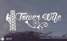Tower Climber's Wife Die Cut Window Decal- Only $4.95