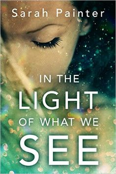 In The Light of What We See by Sarah Painter Books 2016, New Books, Books To Read, What Book, Magazine Articles, Book Lists, Book Worms, Audio Books, Fiction