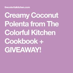 Creamy Coconut Polenta from The Colorful Kitchen Cookbook + GIVEAWAY!