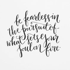 Be fearless in the pursuit of what sets your soul on fire.  #moderncalligraphy…
