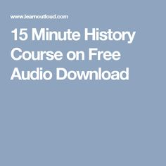 15 Minute History Course on Free Audio Download