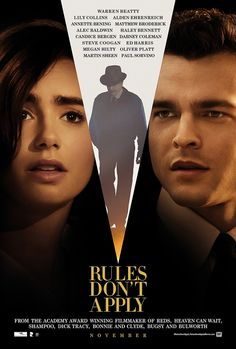 Rules Don't Apply (November 23, 2016) a comedy,drama, romance directed by Warren Beatty. An unconventional love story of an aspiring actress, her determined driver, and the eccentric billionaire who they work for. Stars: Lily Collins, Haley Bennett, Taissa Farmiga.