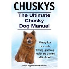 the Ultimate Chusky Dog Manual. Chusky Dogs Care, Costs, Feeding, Grooming, Health and Training All Included. Dog Whisperer, Dog Books, Dog Care, Dog Design, Dog Food Recipes, Dog Breeds, Manual, Training, Health