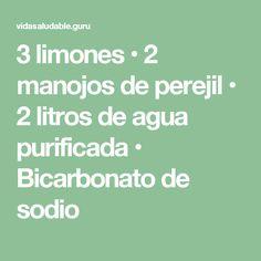 3 limones • 2 manojos de perejil • 2 litros de agua purificada • Bicarbonato de sodio