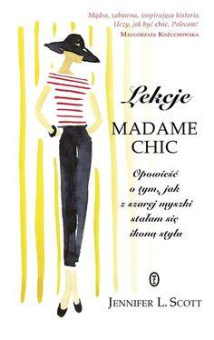 Lekcje Madame Chic. Opowieść o tym, jak z szarej myszki stałam sie ikoną stylu-Scott Jennifer L.