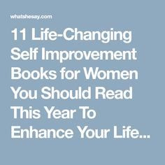 11 Life-Changing Self Improvement Books for Women You Should Read This Year To Enhance Your Life and Relationships - What She Say | Practical Help for Women Building Better Lives