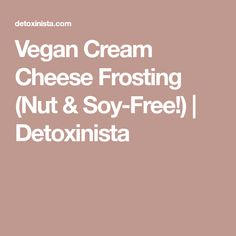 Vegan Cream Cheese Frosting (Nut & Soy-Free!)   Detoxinista