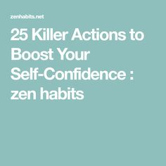 25 Killer Actions to Boost Your Self-Confidence : zen habits
