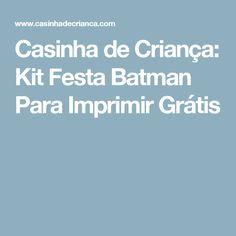 Casinha de Criança: Kit Festa Batman Para Imprimir Grátis