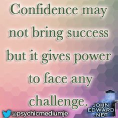 """""""Confidence may not bring success but it gives power to face any challenge."""" #evolvewithjohnedward #psychicmediumje"""