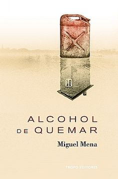 Alcohol de quemar, de Miguel Mena - Editorial: Tropo - Signatura: N MEN alc - Código de barras: 3322001