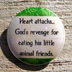 Heart Attacks Are God's Revenge for Eating His Little Animal Friends Animal…
