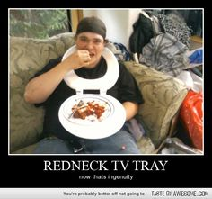 FUNNY REDNECK PICTURES WITH CAPTIONS | Funny - redneck tv tray