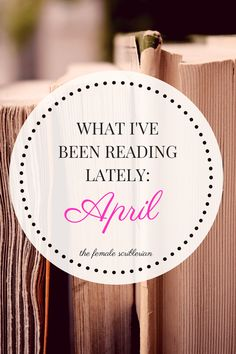 What I've Been Reading Lately: April