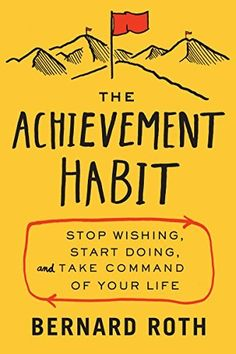 The Achievement Habit is written by Bernard Roth, an engineering professor and co-founder of Stanford's D School. The book is a half biography, half self help book that uses the concepts of design… Motivational Books, Inspirational Books, Reading Lists, Book Lists, Great Books, My Books, Best Books To Read, Professor, How To Gain Confidence
