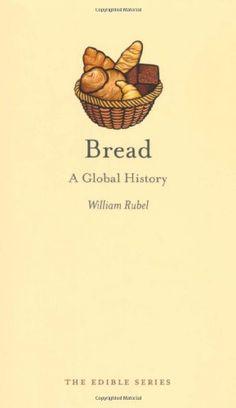 Bread: A Global History (Reaktion Books - Edible) by William Rubel http://www.amazon.com/dp/1861898541/ref=cm_sw_r_pi_dp_EZVwvb0KS4WRJ