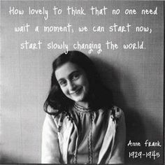 Anne Frank was a brave smart young woman.