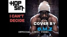 Hopsin - I Can't Decide COVER BY O.M.Z (Official lyrics video) Music Video Posted on http://musicvideopalace.com/hopsin-i-cant-decide-cover-by-o-m-z-official-lyrics-video/