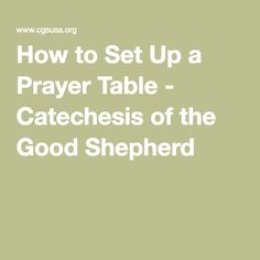 How to Set Up a Prayer Table - Catechesis of the Good Shepherd...