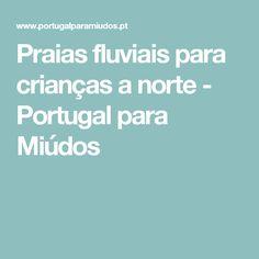 Praias fluviais para crianças a norte - Portugal para Miúdos