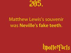 """For his role as Neville Longbottom, Lewis wears false buck teeth, two-sizes-too-big shoes and has plastic bits placed behind his ears in order to make them stick out more."" Wikipedia"