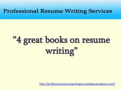 These 4 Books Offer Great Professional Resume Writing Ideas. For More Ideas  And Tips On
