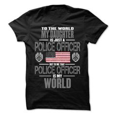 My Daughter The Police Officer Is My World