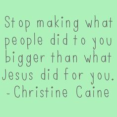 """""""Stop making what people did to you bigger than what Jesus did for you. - Jesus always comes first"""
