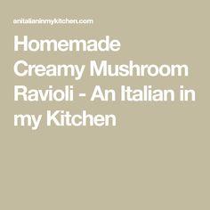 Homemade Creamy Mushroom Ravioli - An Italian in my Kitchen