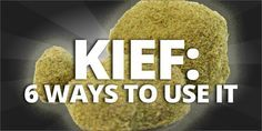 Kief is a powerfully concentrated form of cannabis, and here are 6 ways that can be used in more ways than just smoking it.