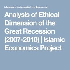Analysis of Ethical Dimension of the Great Recession (2007-2010) | Islamic Economics Project