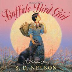Picture book. Buffalo Bird Girl: A Hidatsa Story by S. D. Nelson