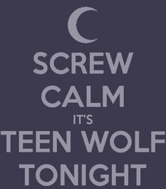 Literally tonight, It's Monday!!!! Oh yeahhhhhhhhhhhhhh Teen Wolf, Yeahhhhhhhhhhhhhhhhh..........