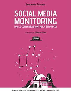 Social media monitoring dalle conversazioni alla strategia: Crea azioni Social efficaci a partire dall'analisi dei dati eBook: Emanuela Zaccone: Amazon.it: Kindle Store