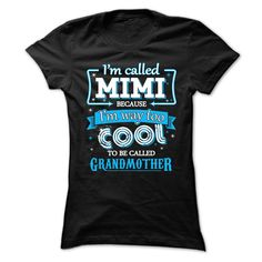 I'm called mimi because I'm way too cool to be called grandmother T-Shirts, Hoodies. ADD TO CART ==► https://www.sunfrog.com/Names/im-called-mimi-because-im-way-too-cool-to-be-called-grandmother-63834096-Ladies.html?id=41382