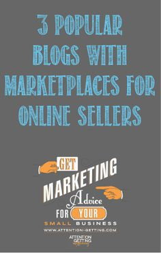 3 Popular Blogs That Have Marketplaces For Online Sellers @ http://attention-getting.com #small business #blogs #marketing