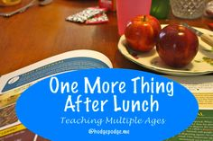 """One more thing after lunch. One more thing after lunch. This is the one thing that really changed our homeschool. When the children were all little we could usually get most of our learning completed before lunch. As they grew and the needs of the age range grew as well, I struggled to fit it all. My friend, Kerri, chimed in with, """"we do one"""